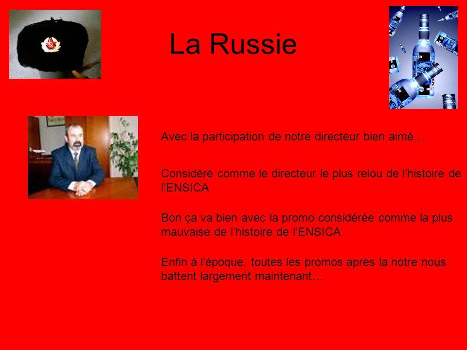 La Russie Avec la participation de notre directeur bien aimé… Considéré comme le directeur le plus relou de lhistoire de lENSICA Bon ça va bien avec l