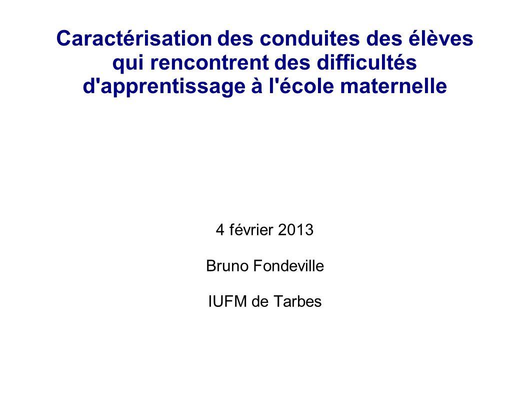Caractérisation des conduites des élèves qui rencontrent des difficultés d'apprentissage à l'école maternelle 4 février 2013 Bruno Fondeville IUFM de