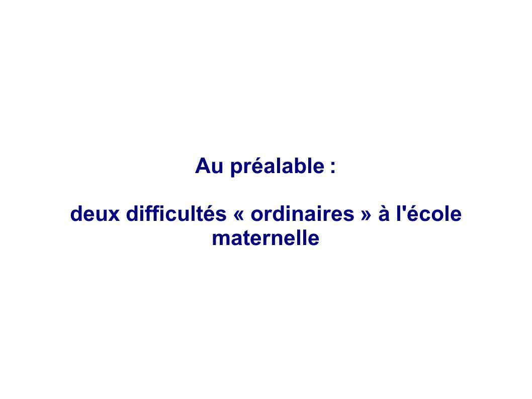 Au préalable : deux difficultés « ordinaires » à l'école maternelle