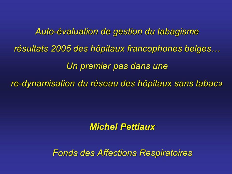 Auto-évaluation de gestion du tabagisme résultats 2005 des hôpitaux francophones belges… Un premier pas dans une re-dynamisation du réseau des hôpitau