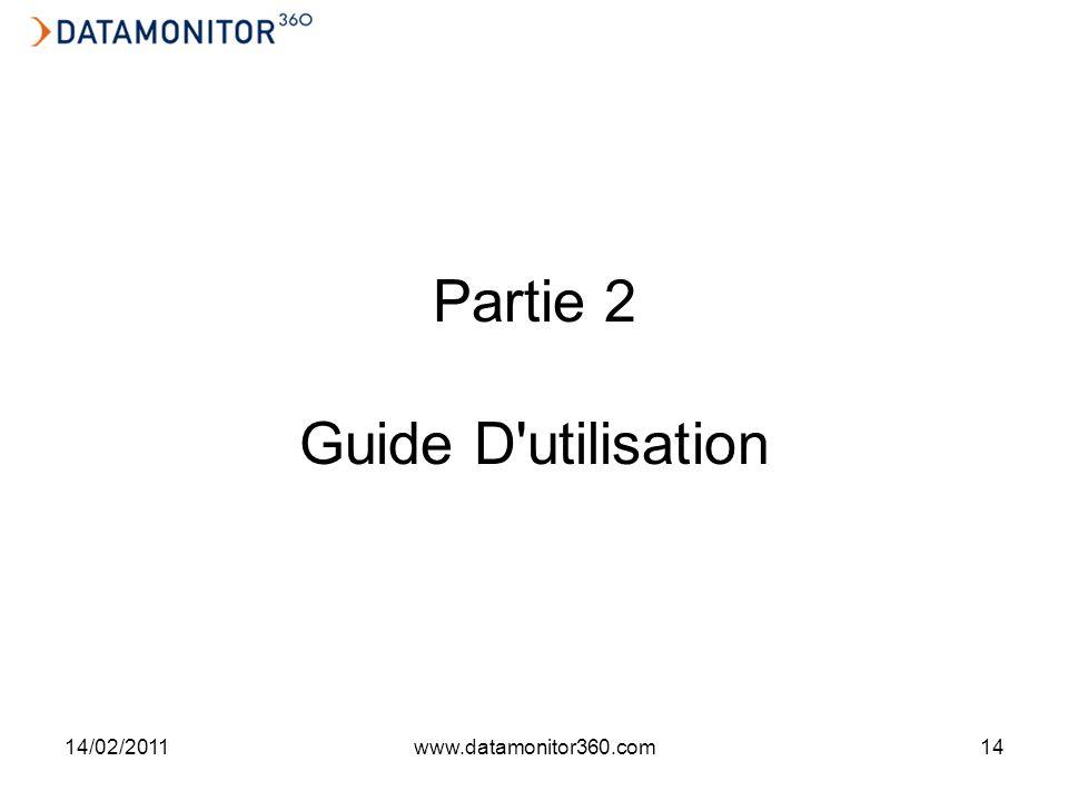 14/02/2011www.datamonitor360.com14 Partie 2 Guide D utilisation