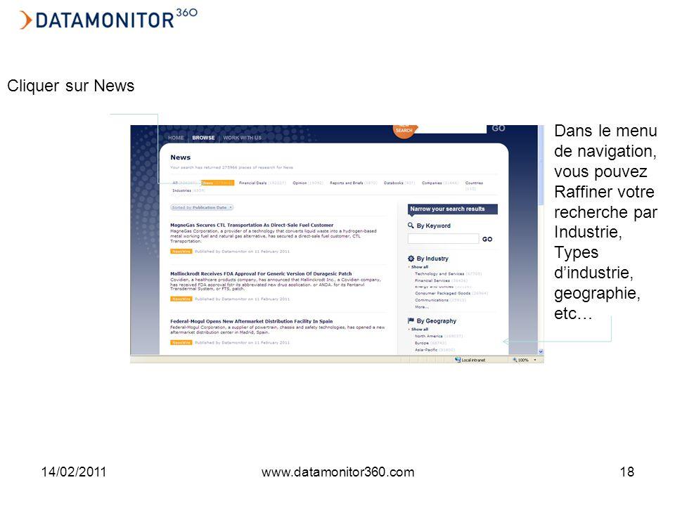 14/02/2011www.datamonitor360.com18 Dans le menu de navigation, vous pouvez Raffiner votre recherche par Industrie, Types dindustrie, geographie, etc… Cliquer sur News