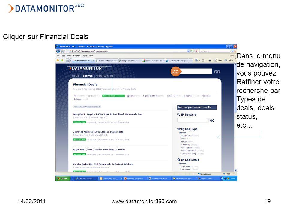 14/02/2011www.datamonitor360.com19 Cliquer sur Financial Deals Dans le menu de navigation, vous pouvez Raffiner votre recherche par Types de deals, deals status, etc…