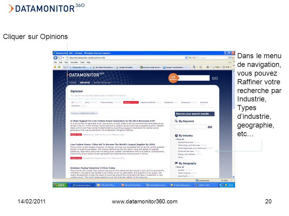 14/02/2011www.datamonitor360.com20 Dans le menu de navigation, vous pouvez Raffiner votre recherche par Industrie, Types dindustrie, geographie, etc… Cliquer sur Opinions