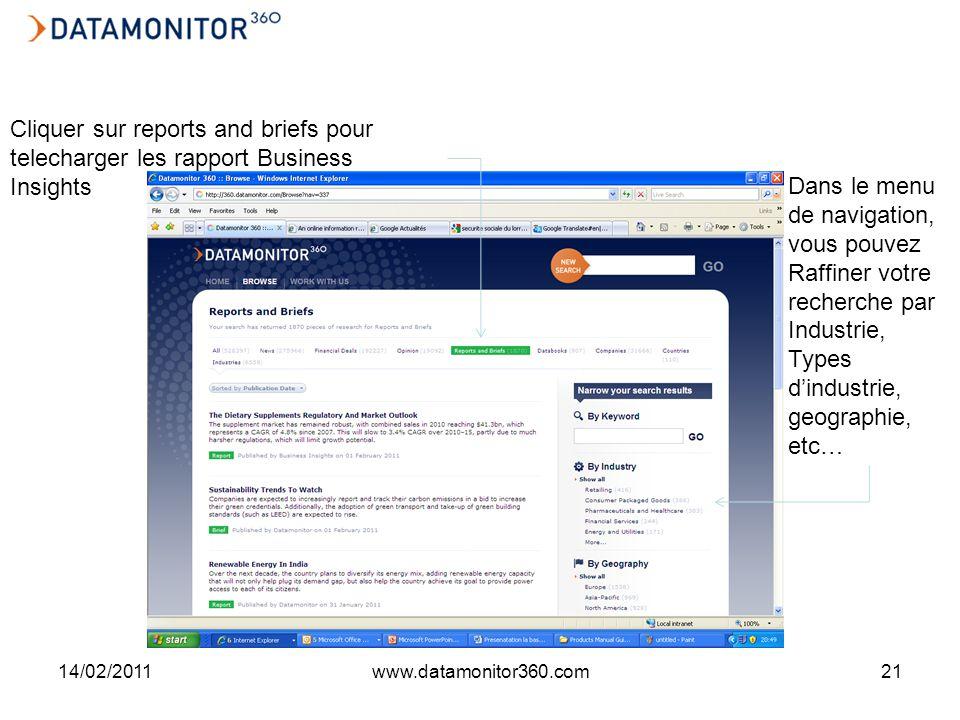 14/02/2011www.datamonitor360.com21 Dans le menu de navigation, vous pouvez Raffiner votre recherche par Industrie, Types dindustrie, geographie, etc… Cliquer sur reports and briefs pour telecharger les rapport Business Insights