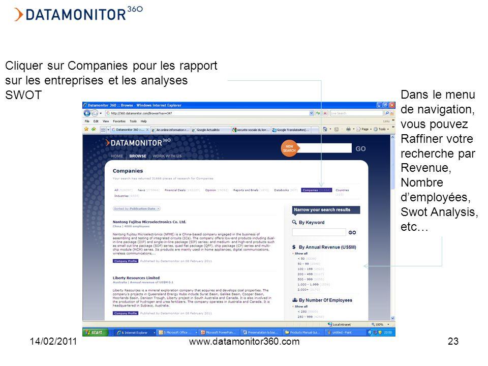 14/02/2011www.datamonitor360.com23 Dans le menu de navigation, vous pouvez Raffiner votre recherche par Revenue, Nombre demployées, Swot Analysis, etc… Cliquer sur Companies pour les rapport sur les entreprises et les analyses SWOT