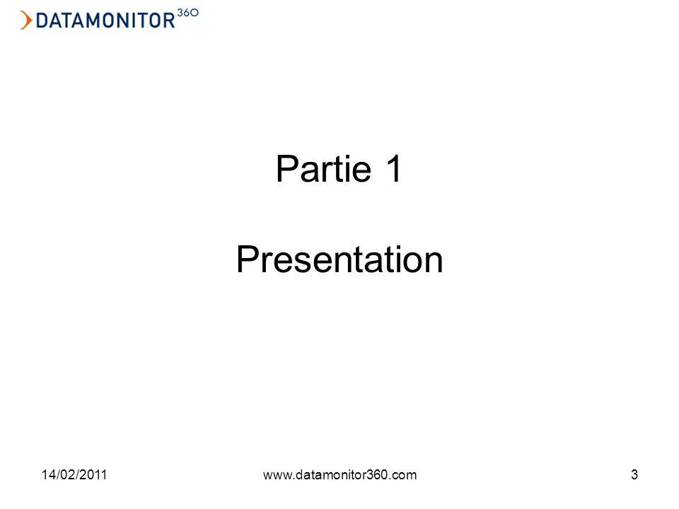 14/02/2011www.datamonitor360.com3 Partie 1 Presentation