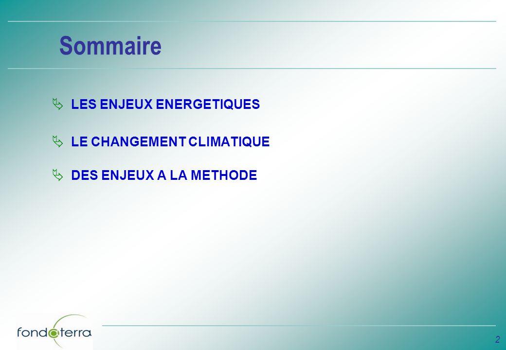 2 Sommaire LES ENJEUX ENERGETIQUES LE CHANGEMENT CLIMATIQUE DES ENJEUX A LA METHODE