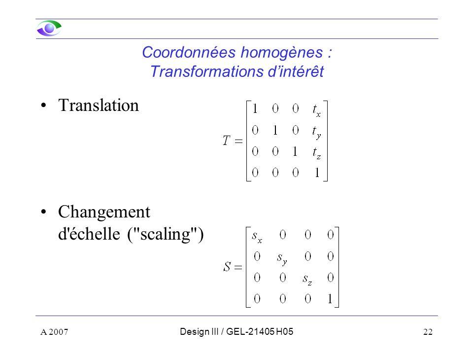 A 200722Design III / GEL-21405 H05 Coordonnées homogènes : Transformations dintérêt Translation Changement d échelle ( scaling )