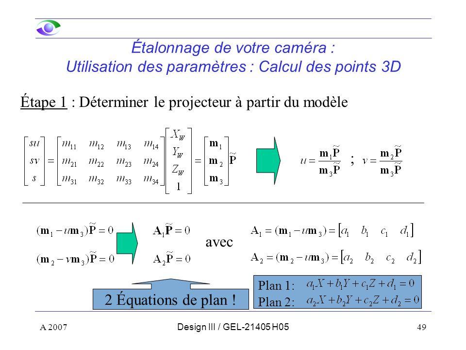 A 200749Design III / GEL-21405 H05 Étalonnage de votre caméra : Utilisation des paramètres : Calcul des points 3D Étape 1 : Déterminer le projecteur à partir du modèle ; avec 2 Équations de plan .