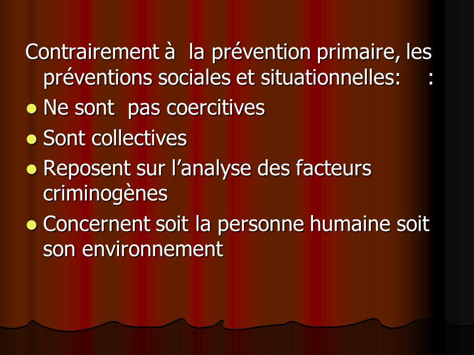 Contrairement à la prévention primaire, les préventions sociales et situationnelles: : Ne sont pas coercitives Ne sont pas coercitives Sont collective