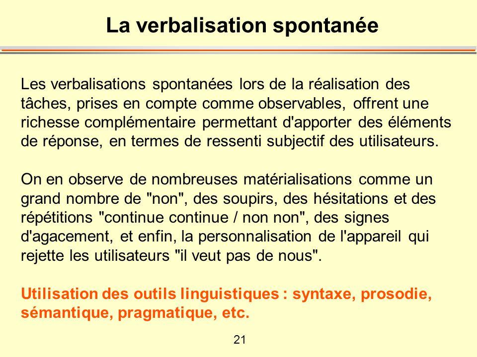 21 La verbalisation spontanée Les verbalisations spontanées lors de la réalisation des tâches, prises en compte comme observables, offrent une richess