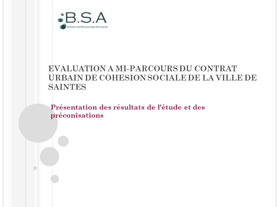 EVALUATION A MI-PARCOURS DU CONTRAT URBAIN DE COHESION SOCIALE DE LA VILLE DE SAINTES Présentation des résultats de létude et des préconisations