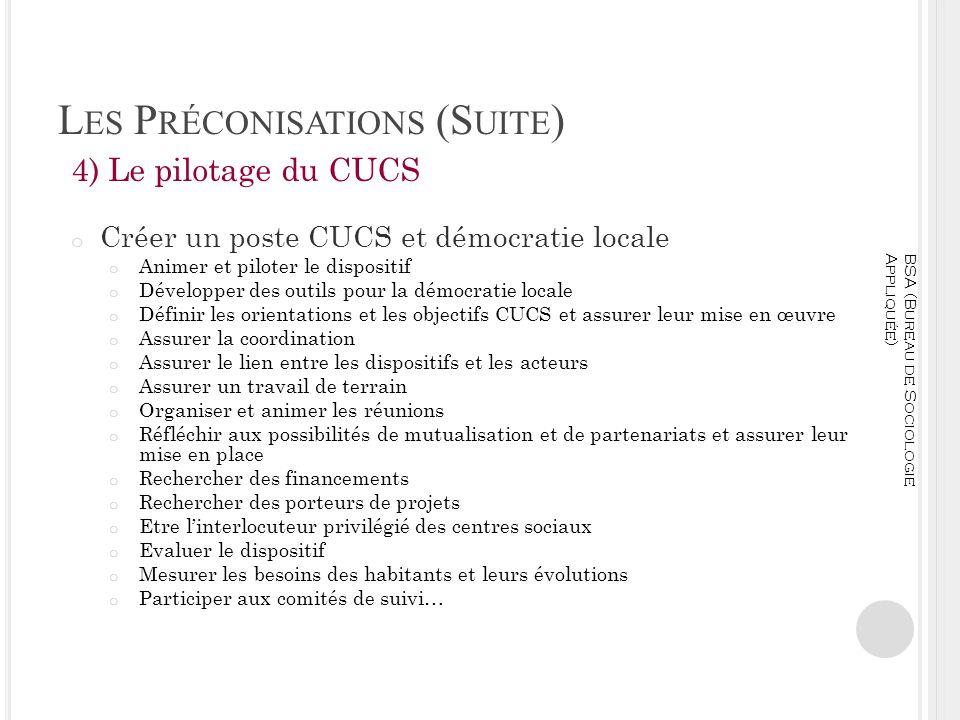 L ES P RÉCONISATIONS (S UITE ) 4) Le pilotage du CUCS o Créer un poste CUCS et démocratie locale o Animer et piloter le dispositif o Développer des ou