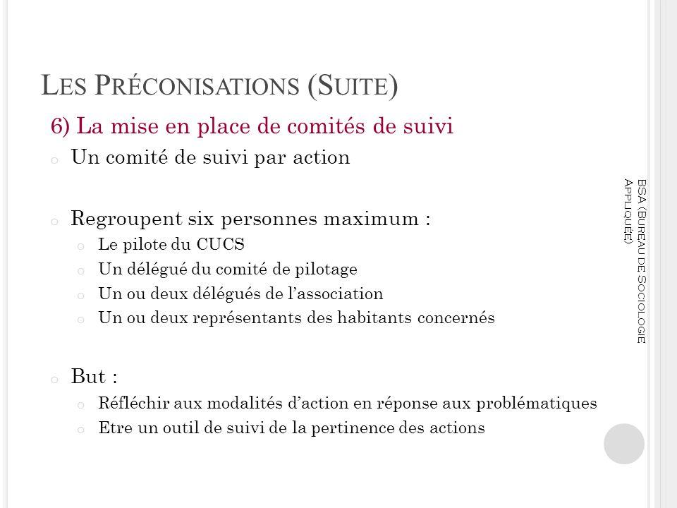 L ES P RÉCONISATIONS (S UITE ) 6) La mise en place de comités de suivi o Un comité de suivi par action o Regroupent six personnes maximum : o Le pilot