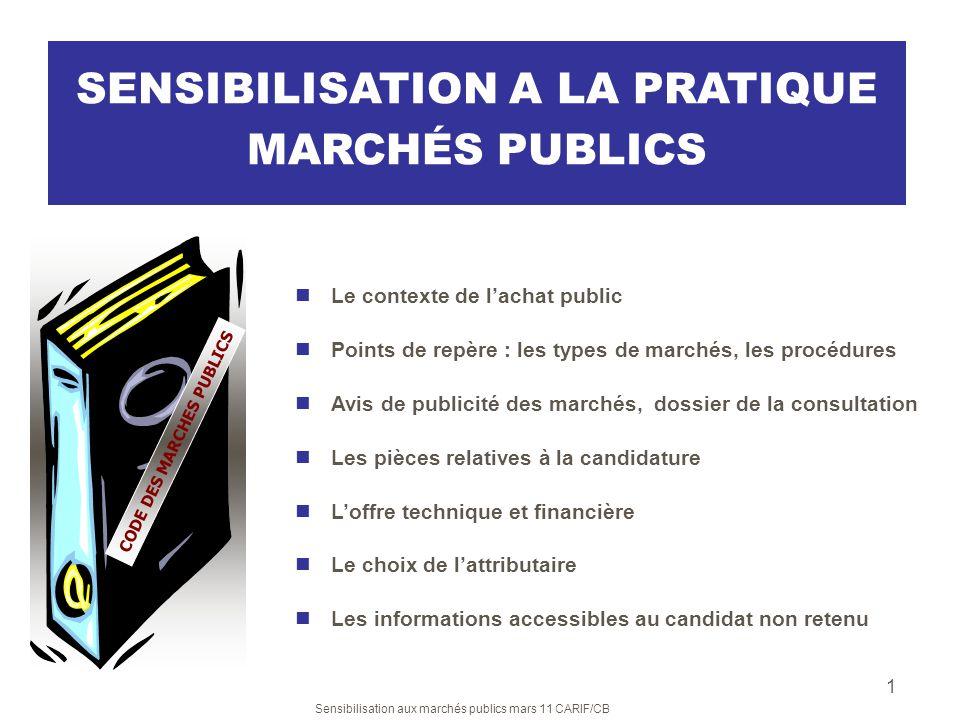 Sensibilisation aux marchés publics mars 11 CARIF/CB 2 LE CONTEXTE DE LACHAT PUBLIC Le cadre européen Les grands principes de lachat public Textes de base et principes applicables Point 1.
