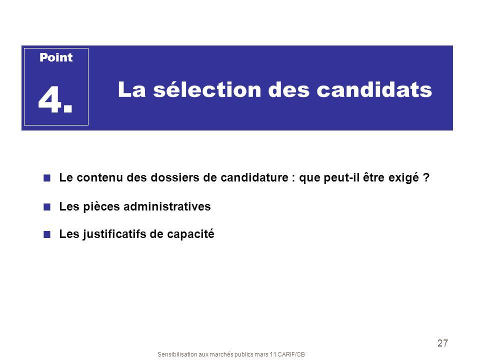 Sensibilisation aux marchés publics mars 11 CARIF/CB 27 La sélection des candidats Point 4. Le contenu des dossiers de candidature : que peut-il être