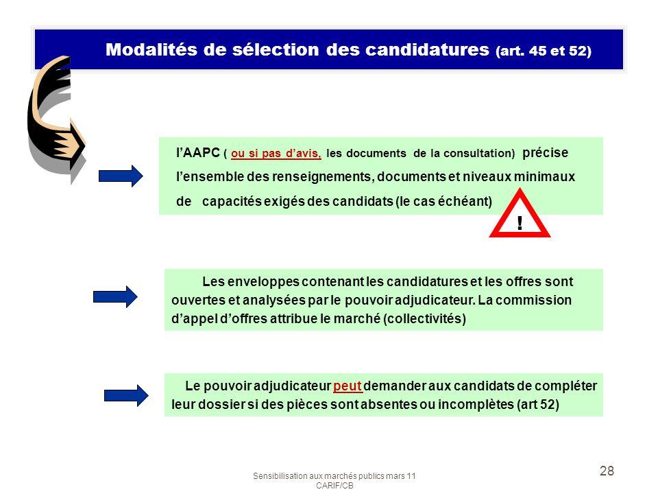 Sensibilisation aux marchés publics mars 11 CARIF/CB 28 Modalités de sélection des candidatures (art. 45 et 52) Le pouvoir adjudicateur peut demander