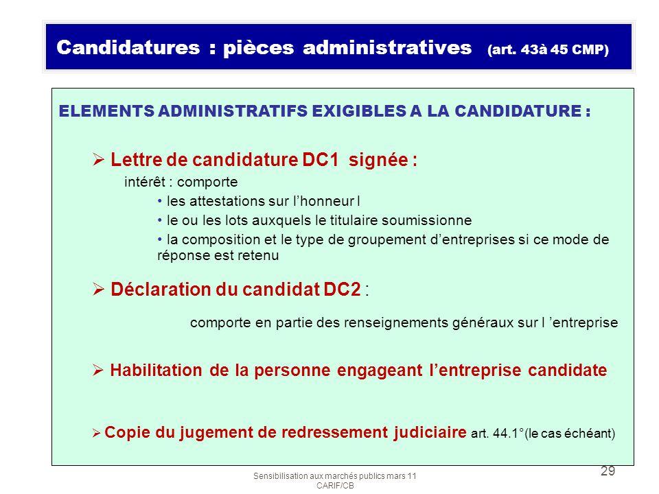 Sensibilisation aux marchés publics mars 11 CARIF/CB 29 Candidatures : pièces administratives (art. 43à 45 CMP) ELEMENTS ADMINISTRATIFS EXIGIBLES A LA