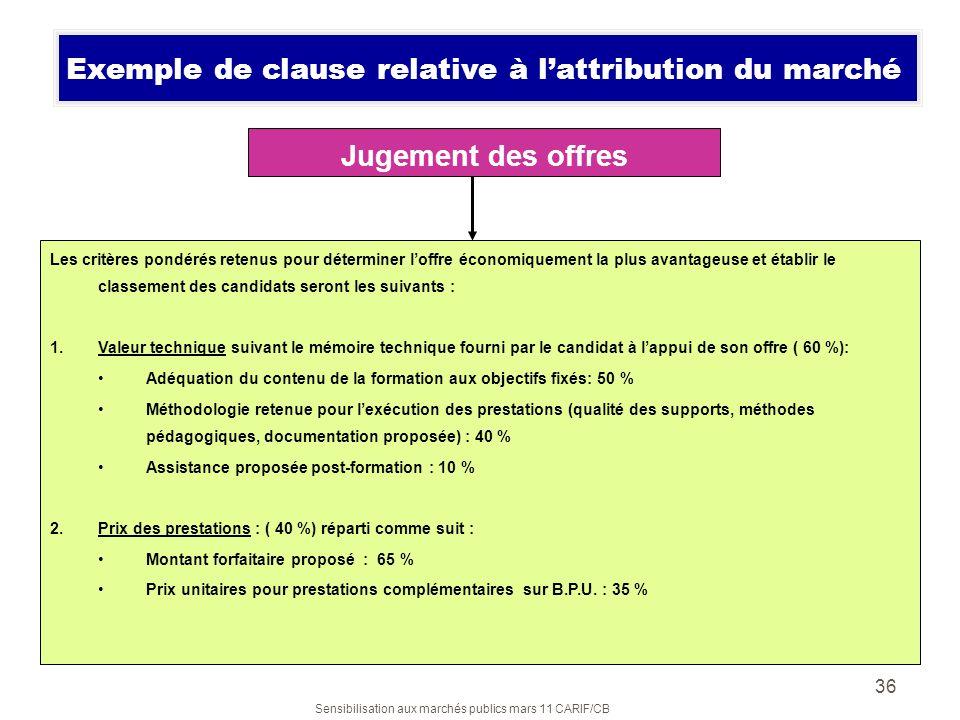 Sensibilisation aux marchés publics mars 11 CARIF/CB 36 Jugement des offres Les critères pondérés retenus pour déterminer loffre économiquement la plu
