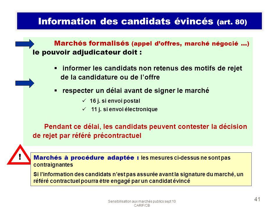 Sensibilisation aux marchés publics sept 10 CARIF/CB 41 Information des candidats évincés (art. 80) Marchés formalisés (appel doffres, marché négocié