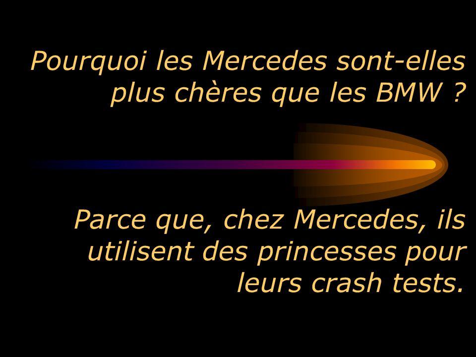 Pourquoi les Mercedes sont-elles plus chères que les BMW ? Parce que, chez Mercedes, ils utilisent des princesses pour leurs crash tests.