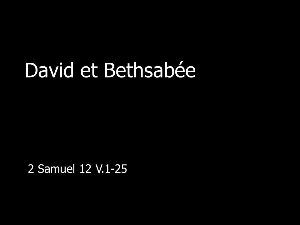 David et Bethsabée 2 Samuel 12 V.1-25