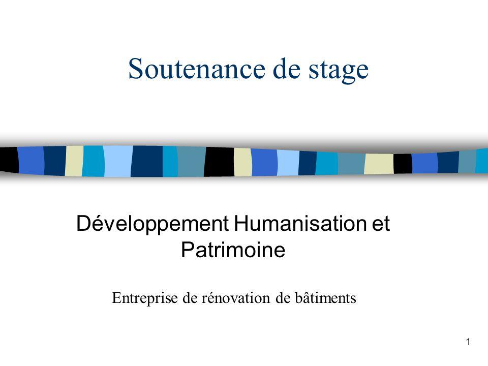1 Soutenance de stage Développement Humanisation et Patrimoine Entreprise de rénovation de bâtiments
