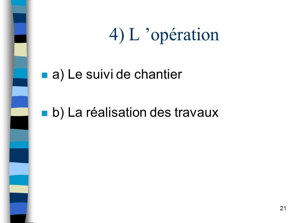 21 4) L opération n a) Le suivi de chantier n b) La réalisation des travaux