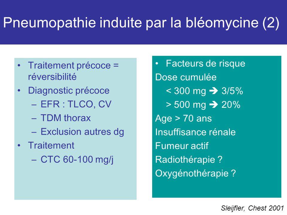 Pneumopathie induite par la bléomycine (2) Traitement précoce = réversibilité Diagnostic précoce –EFR : TLCO, CV –TDM thorax –Exclusion autres dg Traitement –CTC 60-100 mg/j Facteurs de risque Dose cumulée < 300 mg 3/5% > 500 mg 20% Age > 70 ans Insuffisance rénale Fumeur actif Radiothérapie .
