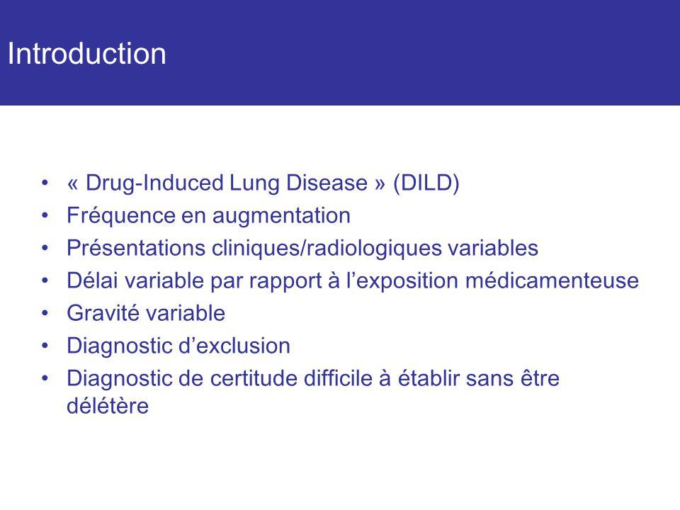 Introduction « Drug-Induced Lung Disease » (DILD) Fréquence en augmentation Présentations cliniques/radiologiques variables Délai variable par rapport à lexposition médicamenteuse Gravité variable Diagnostic dexclusion Diagnostic de certitude difficile à établir sans être délétère
