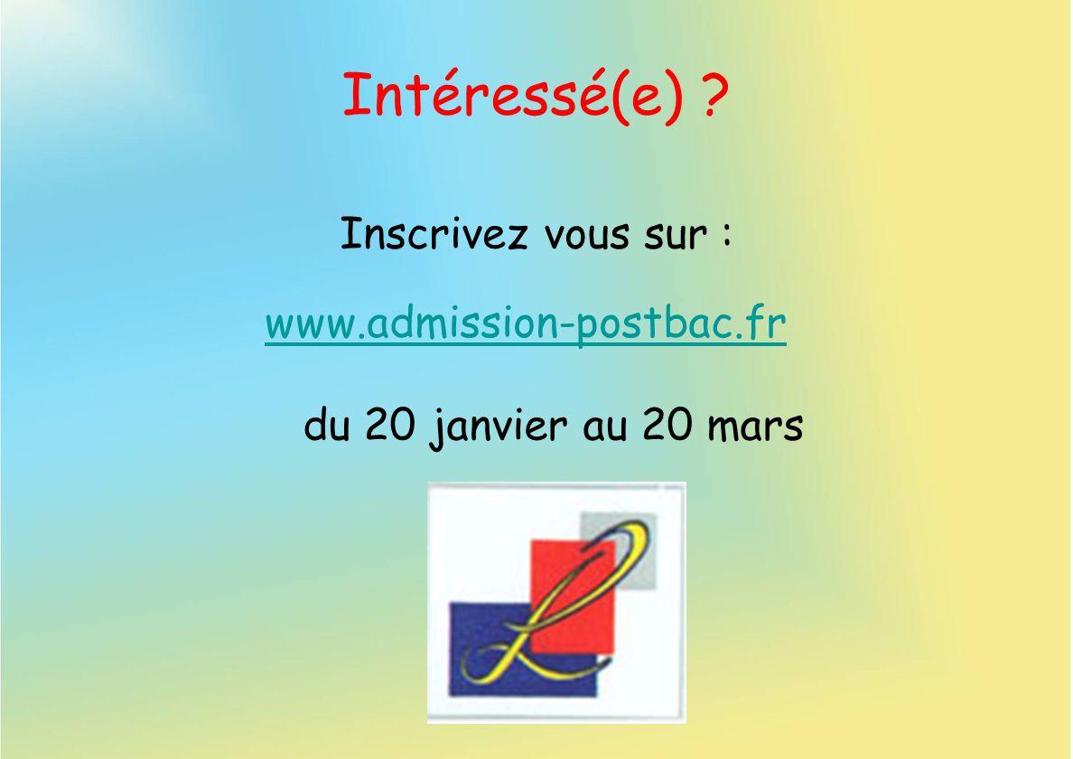 Intéressé(e) ? www.admission-postbac.fr Inscrivez vous sur : du 20 janvier au 20 mars