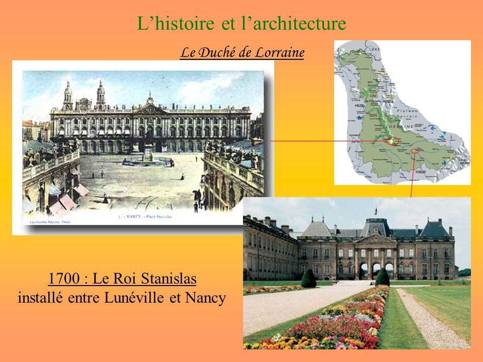 Lhistoire et larchitecture Le Duché de Lorraine 1700 : Le Roi Stanislas installé entre Lunéville et Nancy