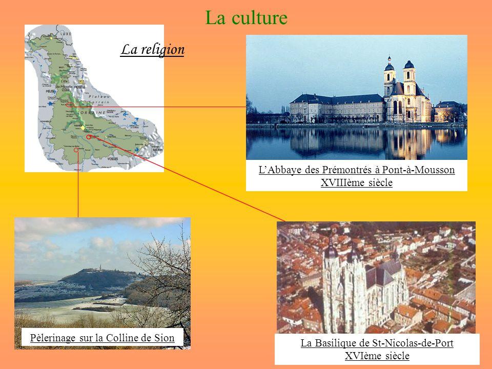 La culture La Basilique de St-Nicolas-de-Port XVIème siècle LAbbaye des Prémontrés à Pont-à-Mousson XVIIIème siècle La religion Pèlerinage sur la Colline de Sion