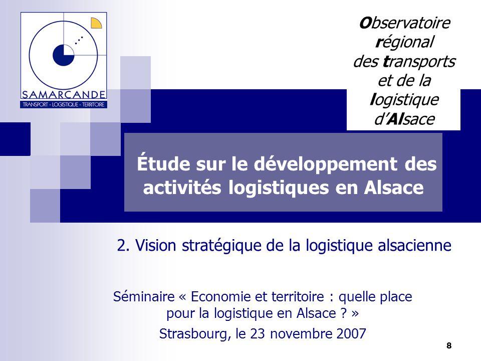 8 Étude sur le développement des activités logistiques en Alsace Séminaire « Economie et territoire : quelle place pour la logistique en Alsace ? » St