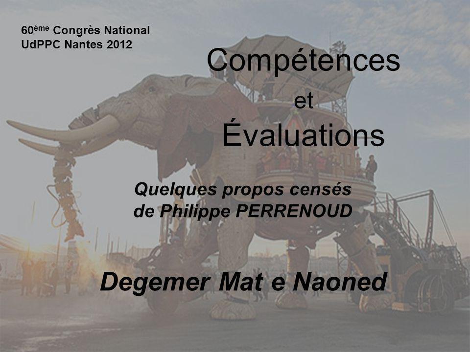 Congrès UdPPC 2012Martial GAVALAND Ac Nantes Évaluer des compétences Lévaluateur a besoin dobserver lélève au travail de près, durant un bon moment, dans des phases décisives.