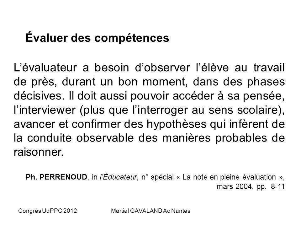 Congrès UdPPC 2012Martial GAVALAND Ac Nantes Un défi : lévaluation Il va falloir armer le regard de lenseignant sur la tâche de lélève…. …pour quils s