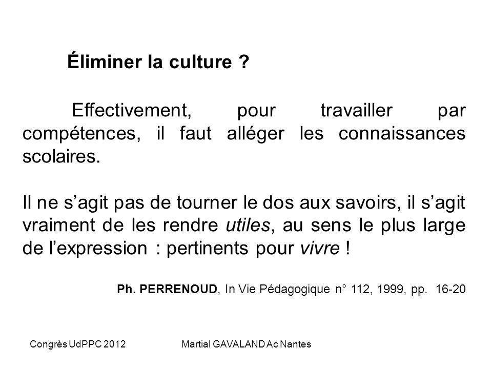 Congrès UdPPC 2012Martial GAVALAND Ac Nantes Éliminer la culture ? Il nest pas scandaleux que la connaissance serve à quelque chose ! Cela ne signifie