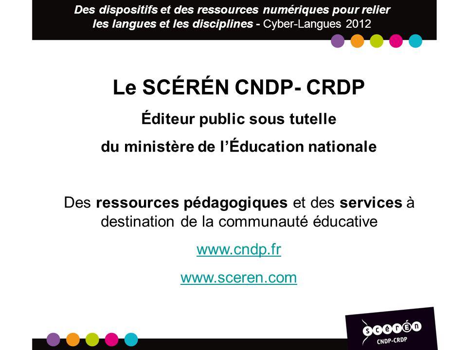 Le SCÉRÉN CNDP- CRDP Éditeur public sous tutelle du ministère de lÉducation nationale Des ressources pédagogiques et des services à destination de la