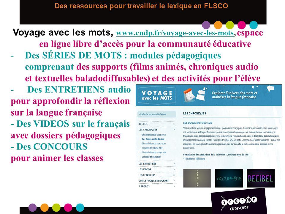 Des ressources pour travailler le lexique en FLSCO Voyage avec les mots, www.cndp.fr/voyage-avec-les-mots, espace en ligne libre daccès pour la commun