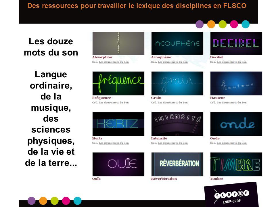 Des ressources pour travailler le lexique des disciplines en FLSCO Les douze mots du son Langue ordinaire, de la musique, des sciences physiques, de l