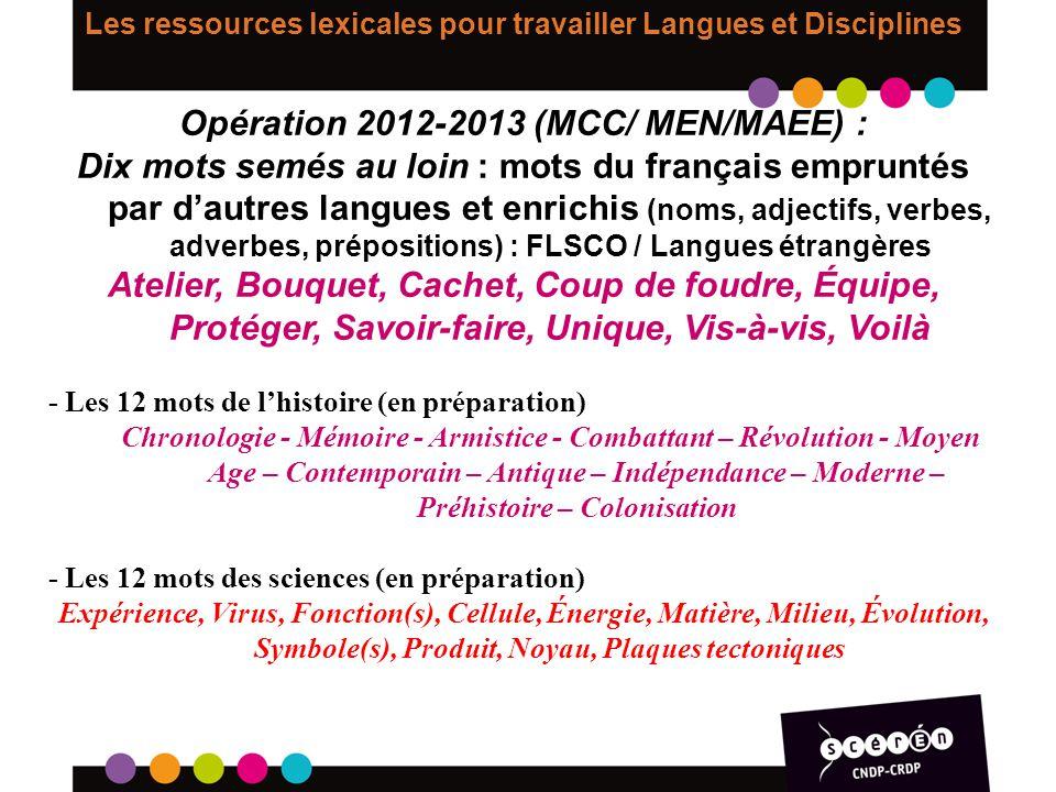 Les ressources lexicales pour travailler Langues et Disciplines Opération 2012-2013 (MCC/ MEN/MAEE) : Dix mots semés au loin : mots du français emprun