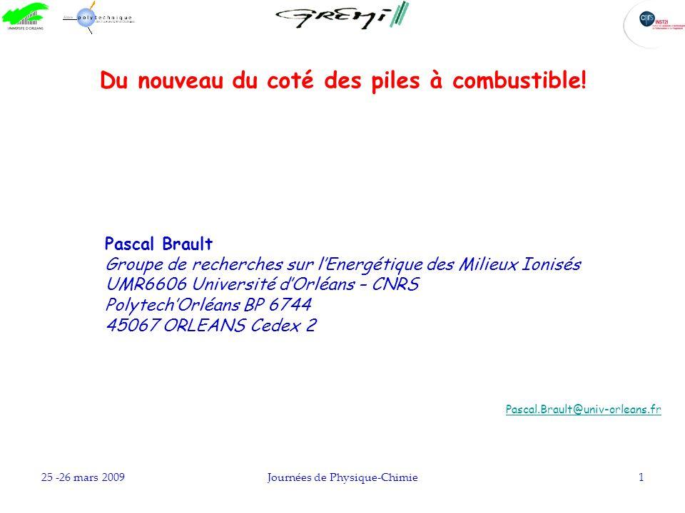 25 -26 mars 2009Journées de Physique-Chimie1 Du nouveau du coté des piles à combustible! Pascal Brault Groupe de recherches sur lEnergétique des Milie