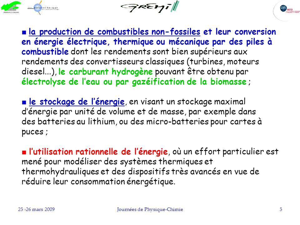 25 -26 mars 2009Journées de Physique-Chimie5 la production de combustibles non-fossiles et leur conversion en énergie électrique, thermique ou mécaniq