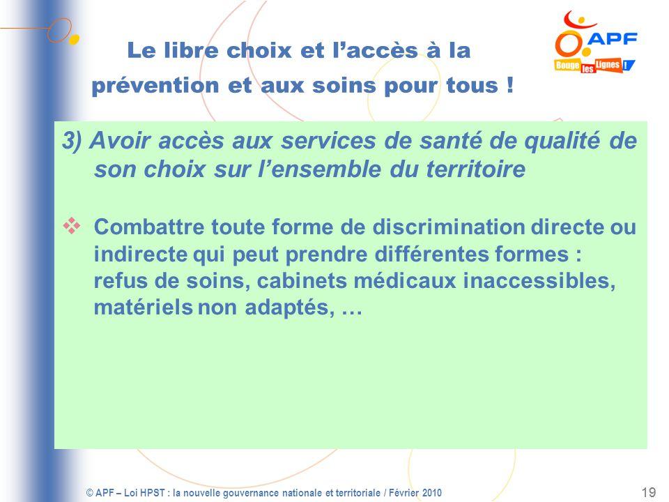 © APF – Loi HPST : la nouvelle gouvernance nationale et territoriale / Février 2010 20 Les 10 points dattention des acteurs APF Le libre choix et laccès à la prévention et aux soins pour tous .