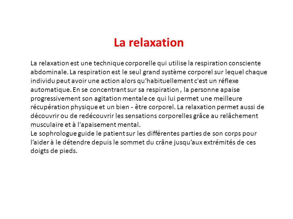 La relaxation La relaxation est une technique corporelle qui utilise la respiration consciente abdominale. La respiration est le seul grand système co