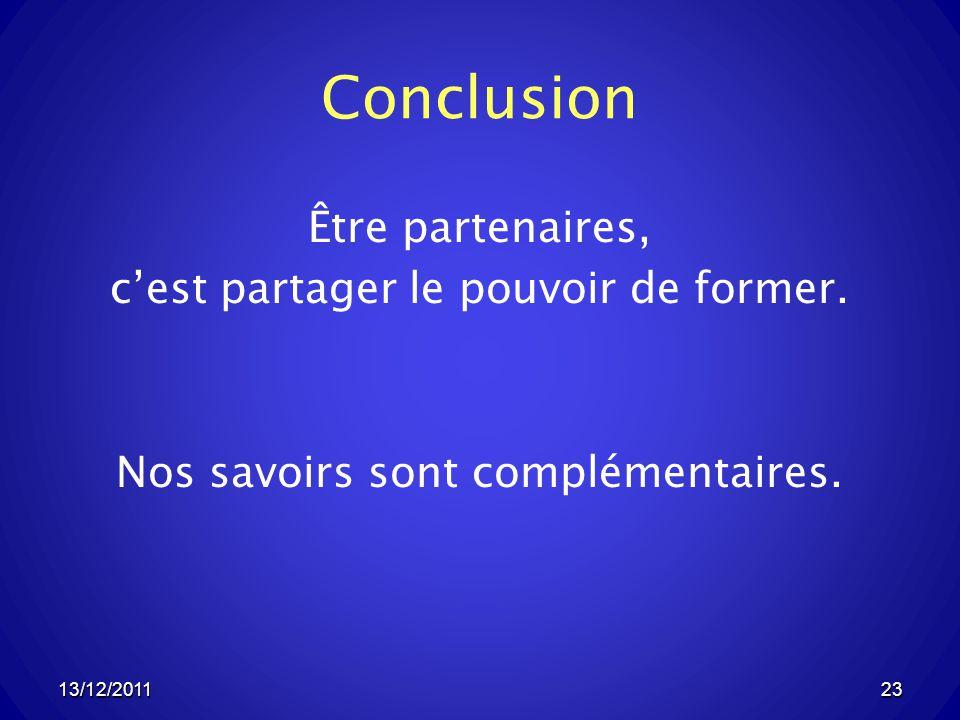 13/12/201123 Conclusion Être partenaires, cest partager le pouvoir de former.