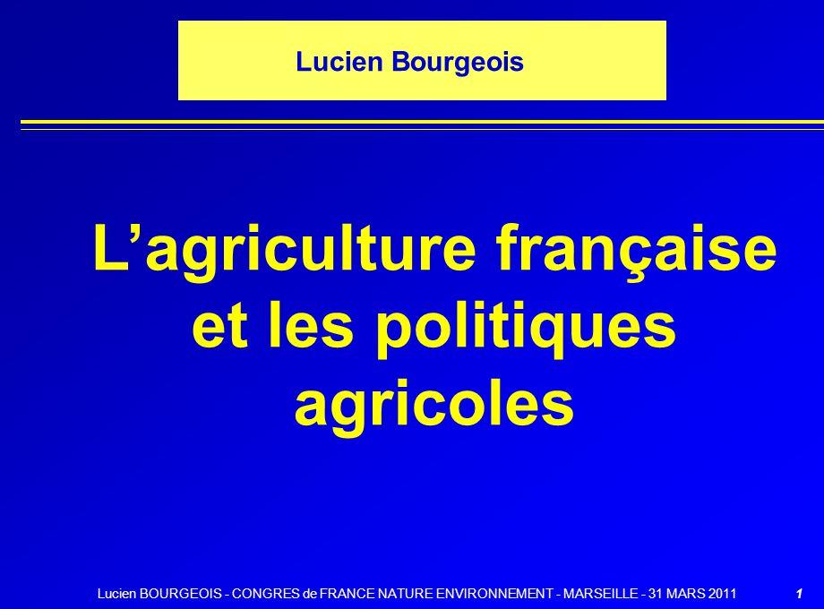 1 Lucien Bourgeois Lagriculture française et les politiques agricoles Lucien BOURGEOIS - CONGRES de FRANCE NATURE ENVIRONNEMENT - MARSEILLE - 31 MARS