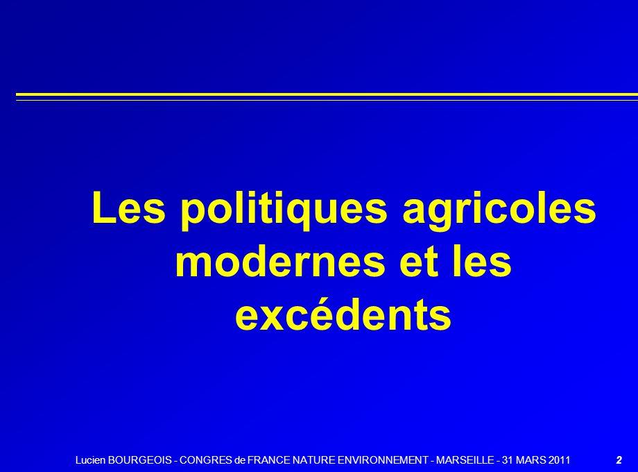 Les politiques agricoles modernes et les excédents 2Lucien BOURGEOIS - CONGRES de FRANCE NATURE ENVIRONNEMENT - MARSEILLE - 31 MARS 2011