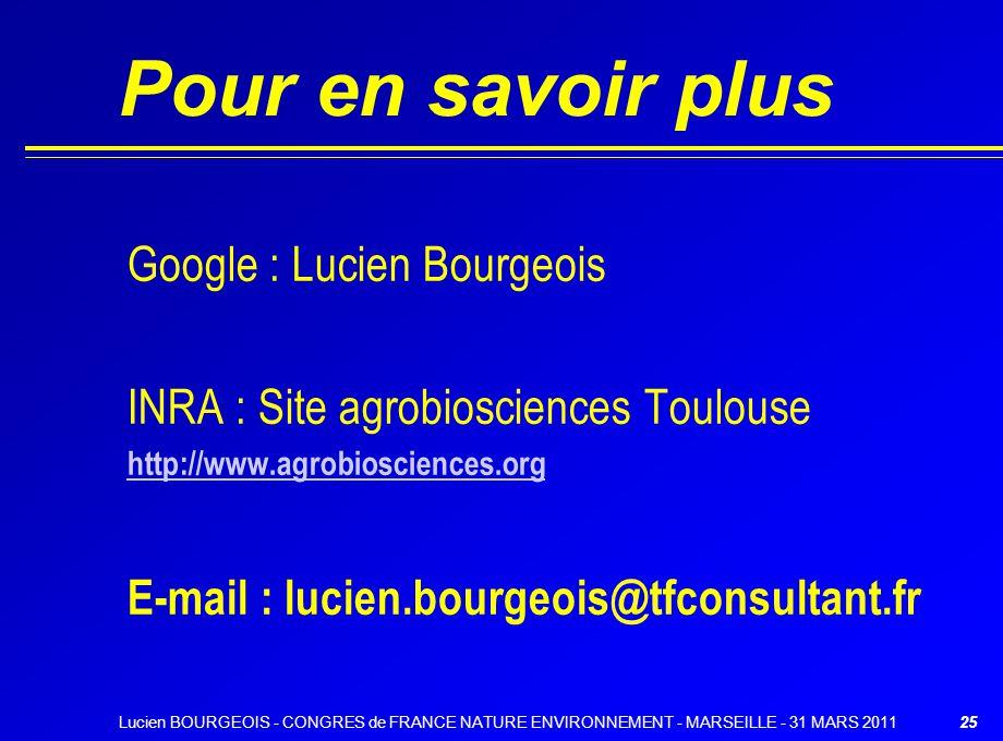 25 Pour en savoir plus Google : Lucien Bourgeois INRA : Site agrobiosciences Toulouse http://www.agrobiosciences.org E-mail : lucien.bourgeois@tfconsu